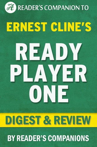 Reader's Companion - Ready Player One: A Novel By Ernest Cline I Digest & Review