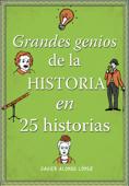 Grandes genios de la historia en 25 historias