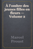 Marcel Proust - À l'ombre des jeunes filles en fleurs — Volume 2 artwork