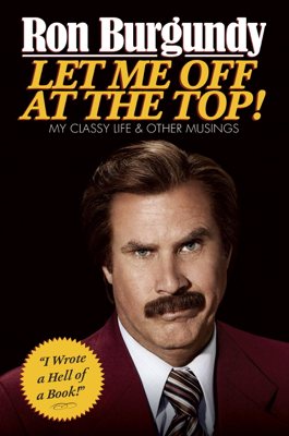 Let Me Off at the Top! - Ron Burgundy book