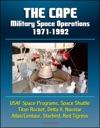 The Cape Military Space Operations 1971-1992 - USAF Space Programs Space Shuttle Titan Rocket Delta II Navstar AtlasCentaur Starbird Red Tigress