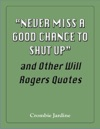 Never Miss A Good Chance To Shut Up And Other Will Rogers Quotes