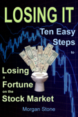 Losing It: Ten Easy Steps to Losing a Fortune on the Stock Market