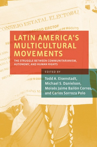 Todd A. Eisenstadt, Michael S. Danielson, Moises Jaime Bailon Corres & Carlos Sorroza Polo - Latin America's Multicultural Movements