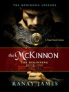 The McKinnon The Beginning Book 1 Parts 1  2 The McKinnon Legends A Time Travel Series
