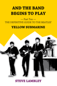 And the Band Begins to Play. Part Ten: The Definitive Guide to the Beatles' Yellow Submarine