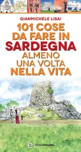 101 cose da fare in Sardegna almeno una volta nella vita da Gianmichele Lisai