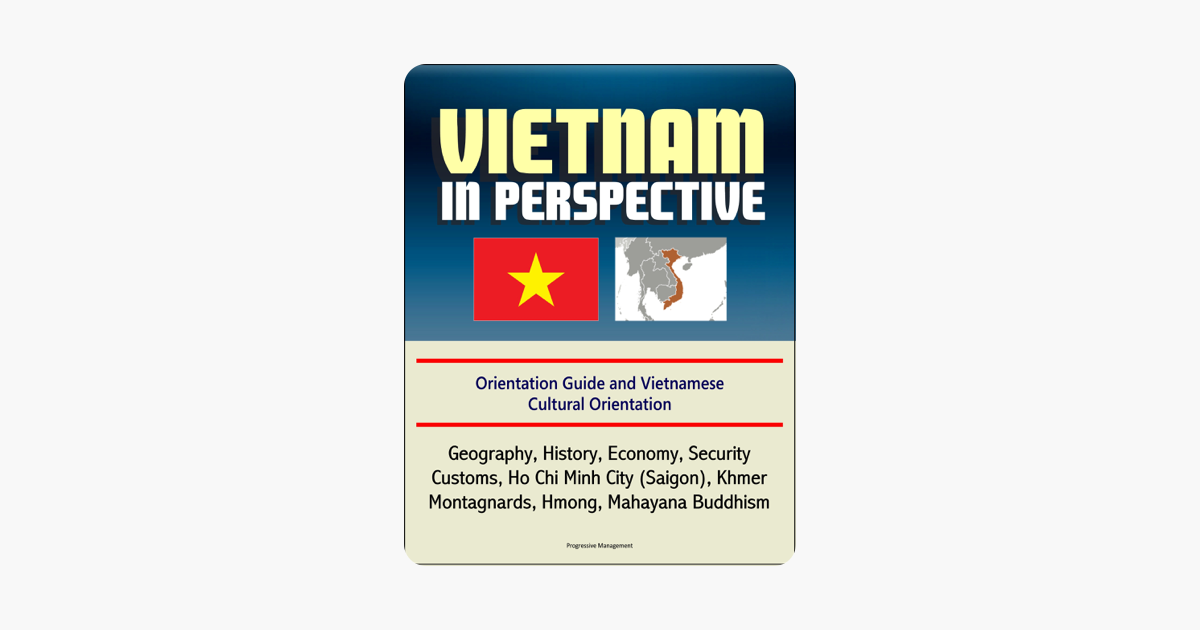 ‎Vietnam in Perspective - Orientation Guide and Vietnamese Cultural  Orientation: Geography, History, Economy, Security, Customs, Ho Chi Minh  City