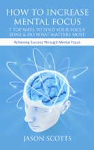 How To Increase Mental Focus: 7 Top Ways To Find Your Focus Zone & Do What Matters Most