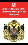 A Short History Of The Austro-Hungarian Empire