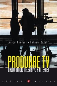 Produrre TV di Enrico Menduni & Antonio Catolfi Copertina del libro