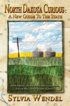 North Dakota Curious A New Guide To The State