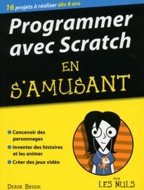 Programmer en s'amusant avec Scratch pour les Nuls - Derek Breen