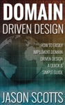 Domain Driven Design  How To Easily Implement Domain Driven Design - A Quick  Simple Guide