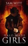 Half-Made Girls A Pitchfork County Novel