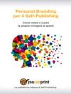 Personal Branding Per Il Self-Publishing - Come Creare E Curare La Propria Immagine Di Autore