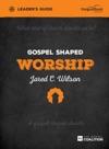Gospel Shaped Worship Leaders Guide