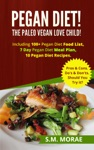 Pegan Diet The Paleo Vegan Love Child Including 100 Pegan Diet Food List 7 Day Pegan Diet Meal Plan 10 Pegan Diet Recipes Pros  Cons Dos  Donts Should You Try It