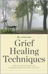 Grief Healing Techniques Step-by-Step Support For Working Through Grief And Loss