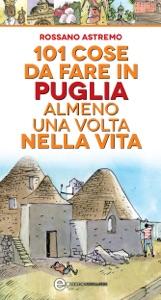101 cose da fare in Puglia almeno una volta nella vita Book Cover