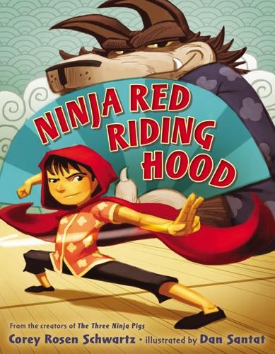 Corey Rosen Schwartz & Dan Santat - Ninja Red Riding Hood
