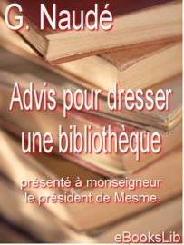 Advis Pour Dresser Une Biblioth Que Pr Sent Monseigneur Le Pr Sident De Mesme