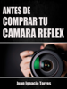 Juan Ignacio Torres - Antes de Comprar Tu CГЎmara RГ©flex ilustraciГіn