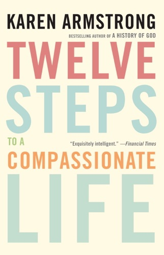 Karen Armstrong - Twelve Steps to a Compassionate Life