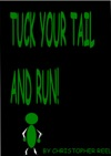 Tuck Your Tail And Run