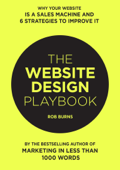 The Website Design Playbook: Why Your Website Is A Sales Machine And 6 Strategies To Improve It