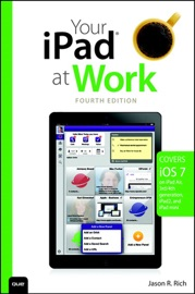 YOUR IPAD AT WORK (COVERS IOS 7 ON IPAD AIR, IPAD 3RD AND 4TH GENERATION, IPAD2, AND IPAD MINI), 4/E