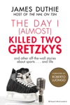 The Day I Almost Killed Two Gretzkys