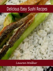 Download and Read Online Delicious Easy Sushi Recipes
