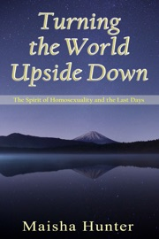 Turning The World Upside Down The Spirit Of Homosexuality And The Last Days