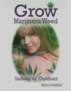 Grow Marijuana Weed Indoor Or Outdoor