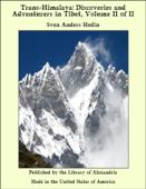 Trans-Himalaya: Discoveries and Adventurers in Tibet, Volume II of II