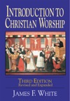 Introduction To Christian Worship 3rd Edition