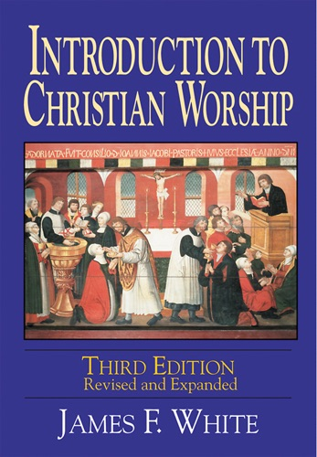 James F. White - Introduction to Christian Worship 3rd Edition