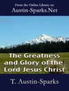 The Greatness And Glory Of The Lord Jesus Christ