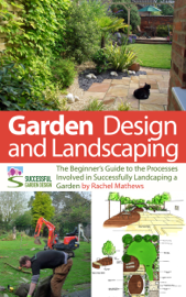 Garden Design and Landscaping - The Beginner's Guide to the Processes Involved with Successfully Landscaping a Garden (an overview)
