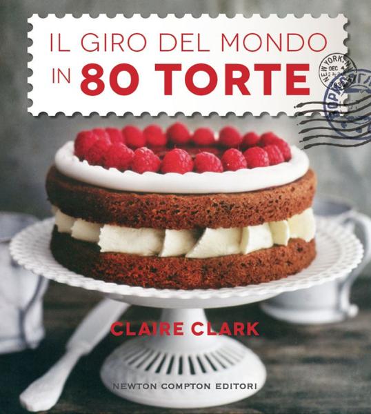 Il giro del mondo in 80 torte by Claire Clark