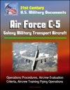 21st Century US Military Documents Air Force C-5 Galaxy Military Transport Aircraft - Operations Procedures Aircrew Evaluation Criteria Aircrew Training Flying Operations
