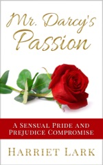 Mr. Darcy's Passion - A Sensual Pride and Prejudice Compromise