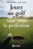 Jouer au golf sans viser la perfection - Bob Cullen
