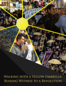Walking With A Yellow Umbrella; Bearing Witness to a Revolution