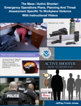 The Mass / Active Shooter:  Emergency Operations Plans, Planning And Threat Assessment Specific To Workplace Violence With Instructional Videos