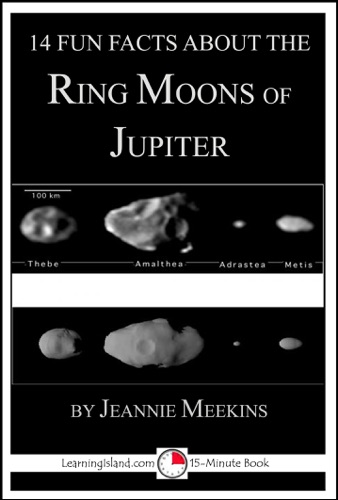 Jeannie Meekins - 14 Fun Facts About the Ring Moons of Jupiter: Educational Version