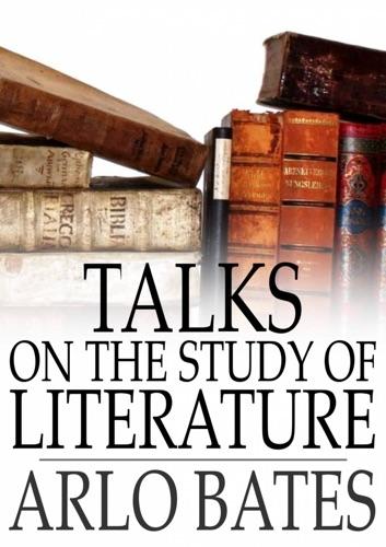 Arlo Bates - Talks on the Study of Literature