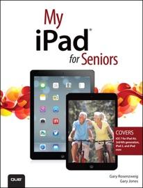 My iPad for Seniors (covers iOS 7 on iPad Air, iPad 3rd and 4th generation, iPad2, and iPad mini) - Gary Rosenzweig & Gary Eugene Jones