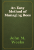 John M. Weeks - An Easy Method of Managing Bees artwork